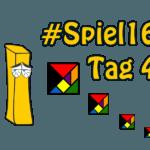#Spiel16 – Tag 4