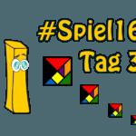 #Spiel16 – Tag 3